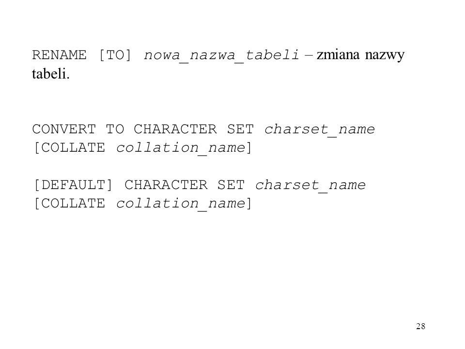 RENAME [TO] nowa_nazwa_tabeli – zmiana nazwy tabeli.